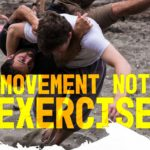 We Need Movement, Not Exercise!